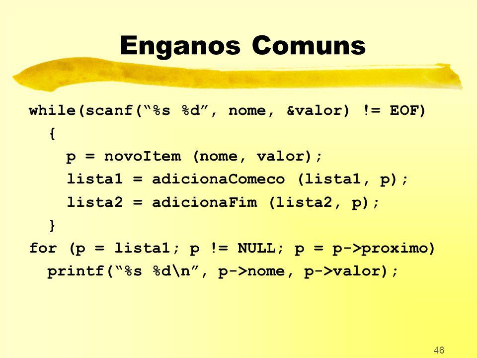 Enganos Comuns while(scanf( %s %d , nome, &valor) != EOF) {