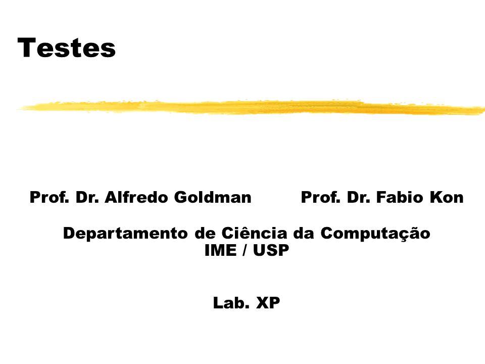 Testes Prof. Dr. Alfredo Goldman Prof. Dr. Fabio Kon