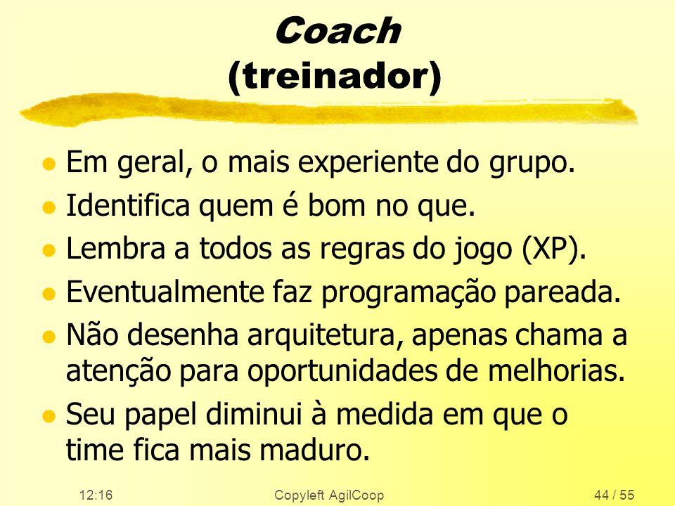 Coach (treinador) Em geral, o mais experiente do grupo.
