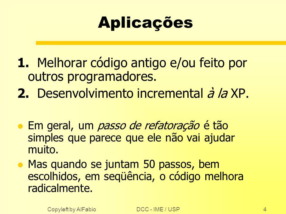 Aplicações 1. Melhorar código antigo e/ou feito por outros programadores. 2. Desenvolvimento incremental à la XP.