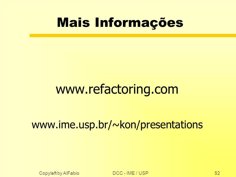 Mais Informações www.refactoring.com www.ime.usp.br/~kon/presentations