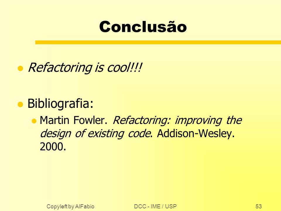 Conclusão Refactoring is cool!!! Bibliografia: