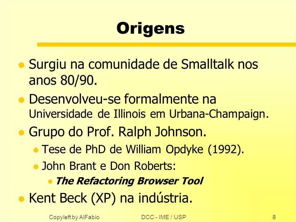 Origens Surgiu na comunidade de Smalltalk nos anos 80/90.
