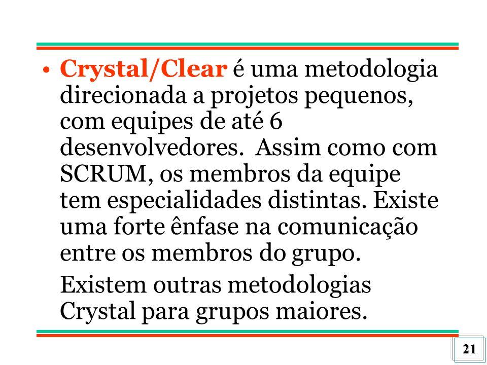 Crystal/Clear é uma metodologia direcionada a projetos pequenos, com equipes de até 6 desenvolvedores. Assim como com SCRUM, os membros da equipe tem especialidades distintas. Existe uma forte ênfase na comunicação entre os membros do grupo.