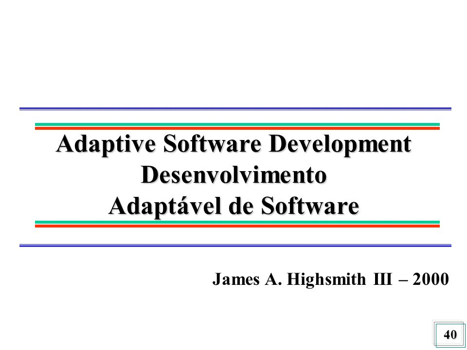Adaptive Software Development Desenvolvimento Adaptável de Software