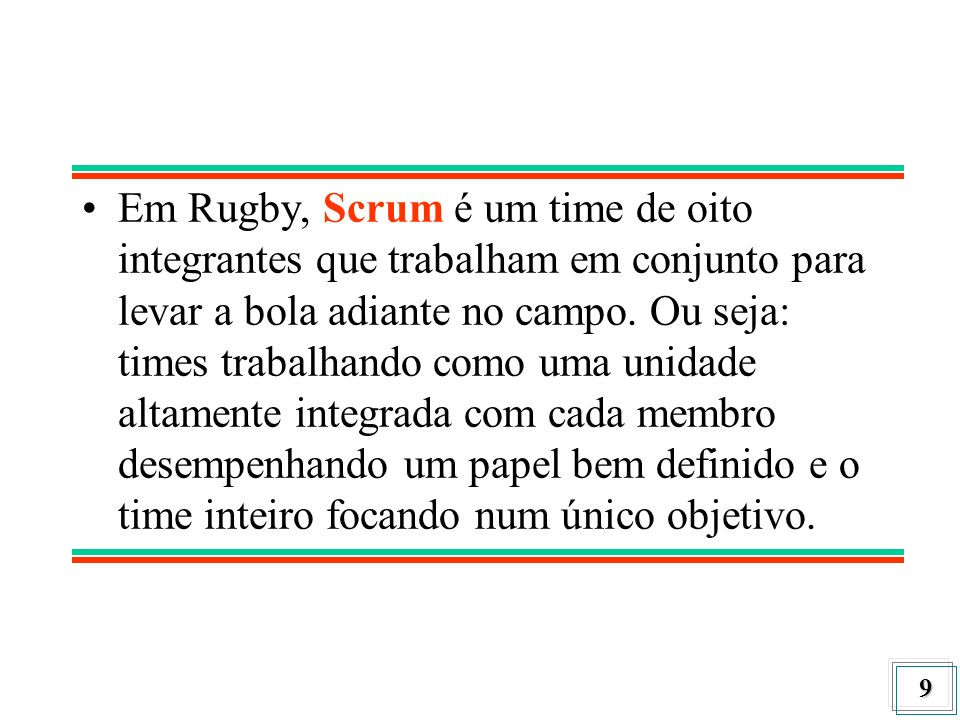 Em Rugby, Scrum é um time de oito integrantes que trabalham em conjunto para levar a bola adiante no campo.