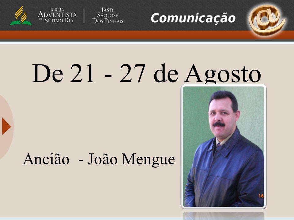 De 21 - 27 de Agosto Ancião - João Mengue