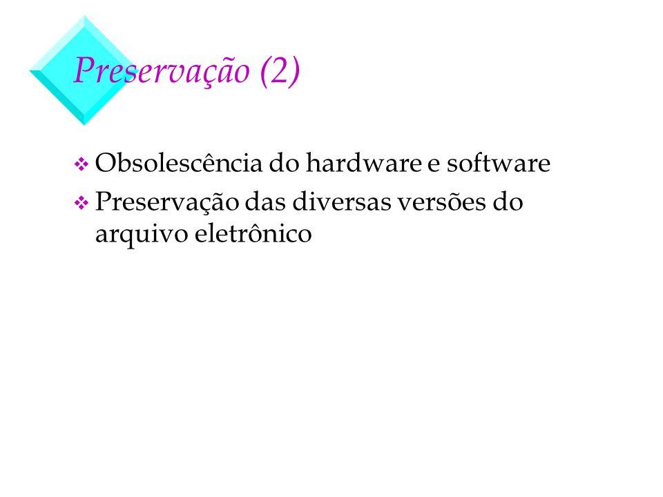 Preservação (2) Obsolescência do hardware e software