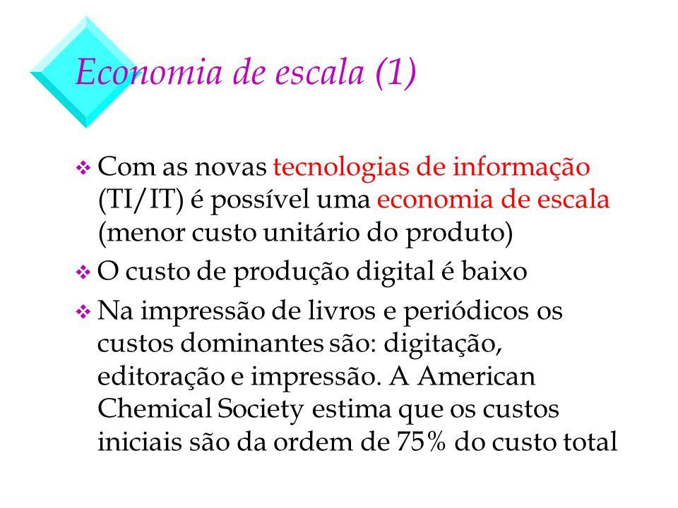 Economia de escala (1) Com as novas tecnologias de informação (TI/IT) é possível uma economia de escala (menor custo unitário do produto)