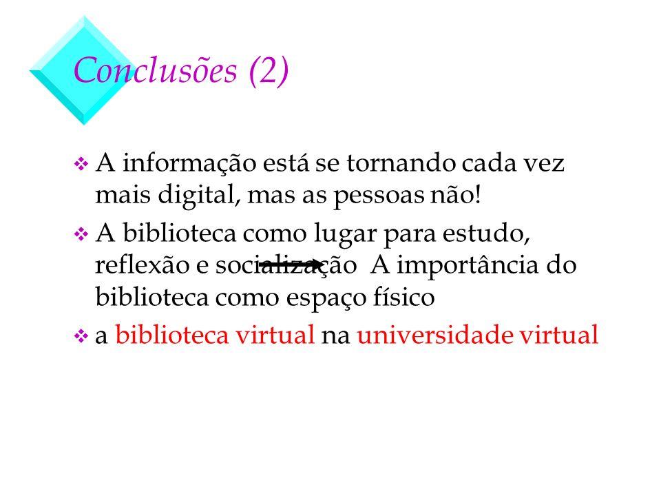 Conclusões (2) A informação está se tornando cada vez mais digital, mas as pessoas não!
