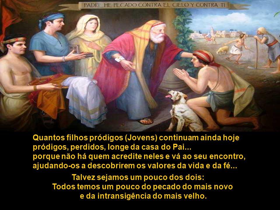 Quantos filhos pródigos (Jovens) continuam ainda hoje pródigos, perdidos, longe da casa do Pai...