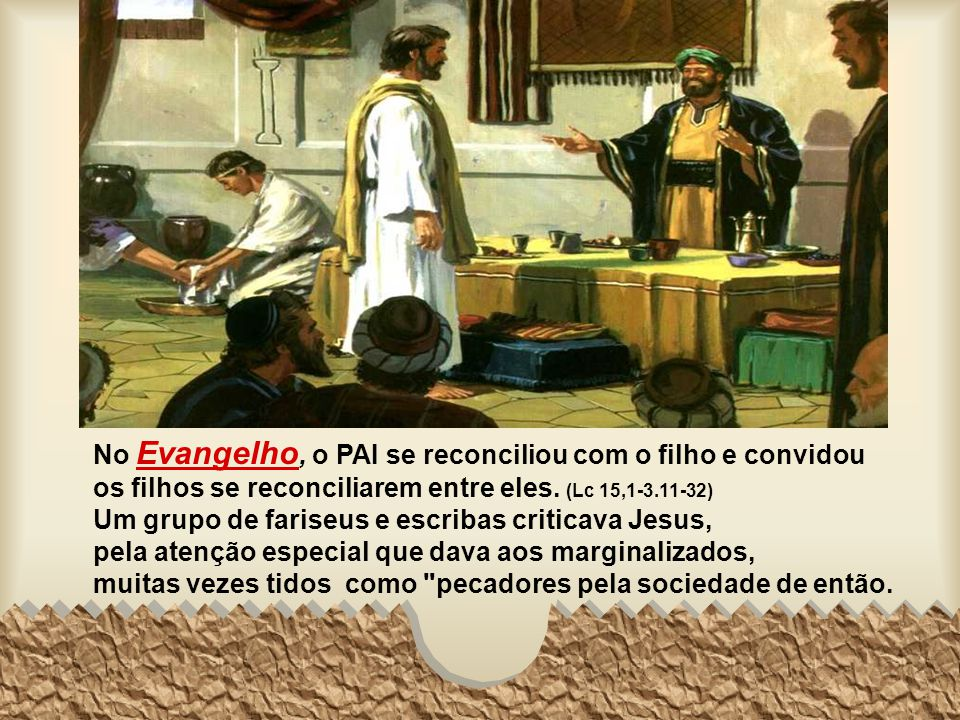 No Evangelho, o PAI se reconciliou com o filho e convidou os filhos se reconciliarem entre eles. (Lc 15,1-3.11-32)