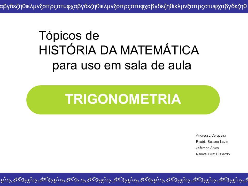 TRIGONOMETRIA Tópicos de HISTÓRIA DA MATEMÁTICA