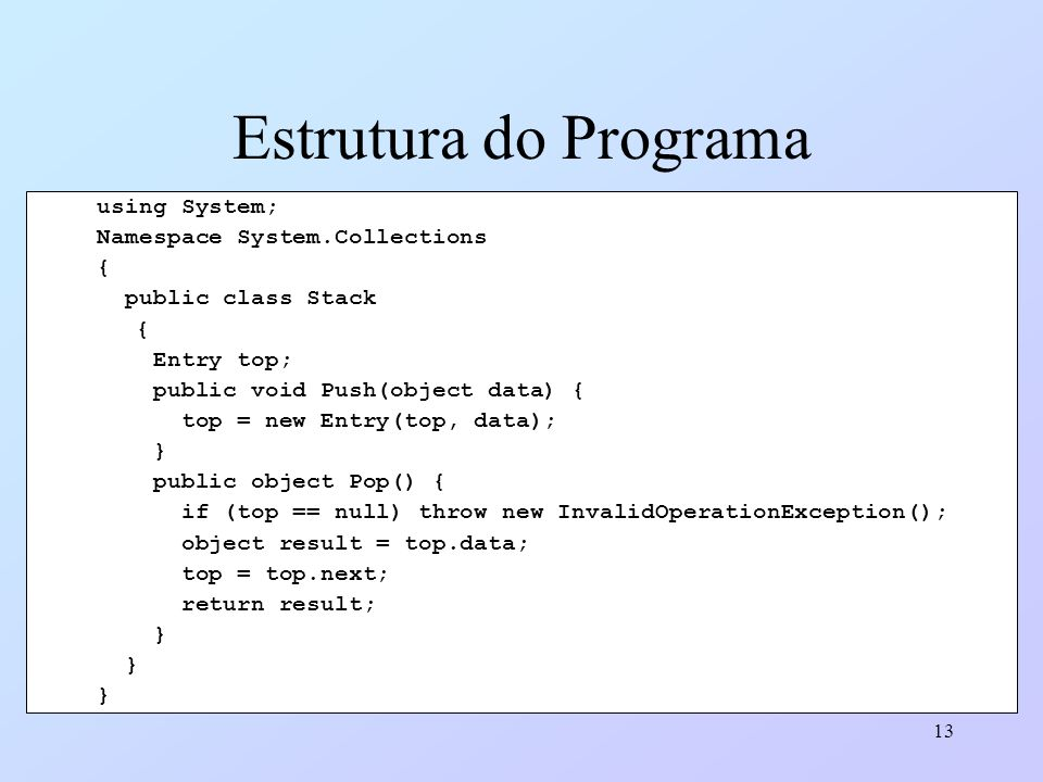 Estrutura do Programa using System; Namespace System.Collections {