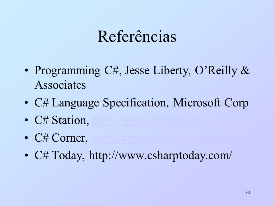 Referências Programming C#, Jesse Liberty, O'Reilly & Associates
