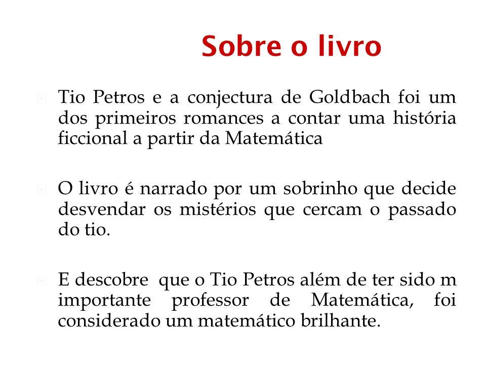 Sobre o livro Tio Petros e a conjectura de Goldbach foi um dos primeiros romances a contar uma história ficcional a partir da Matemática.