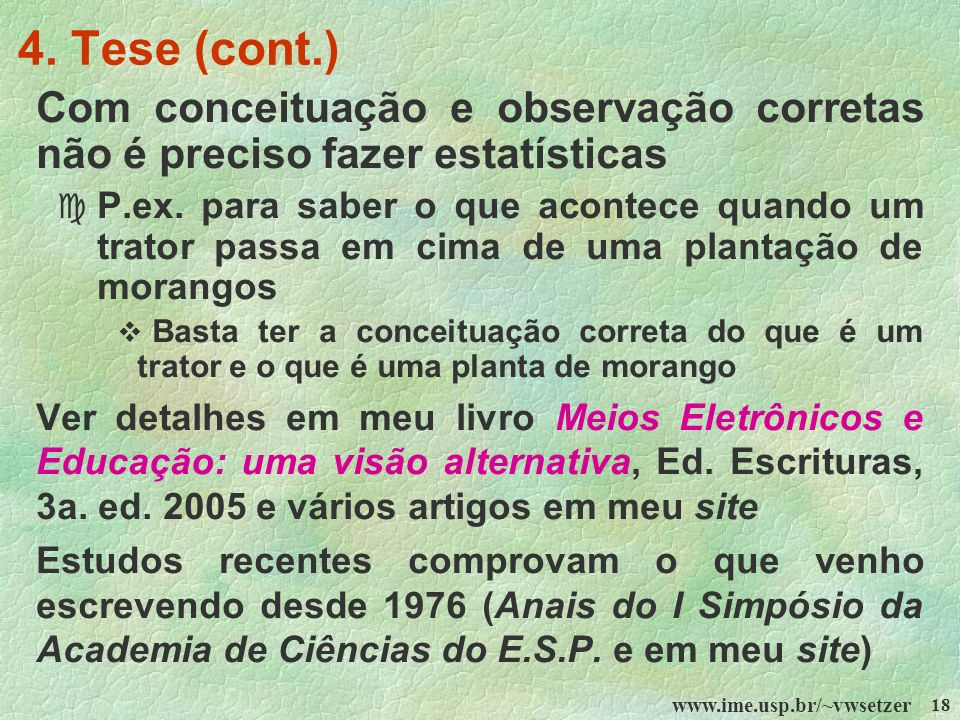 4. Tese (cont.)Com conceituação e observação corretas não é preciso fazer estatísticas.
