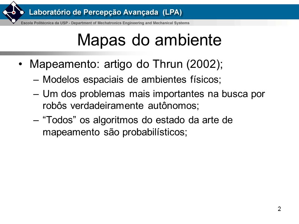 Mapas do ambiente Mapeamento: artigo do Thrun (2002);