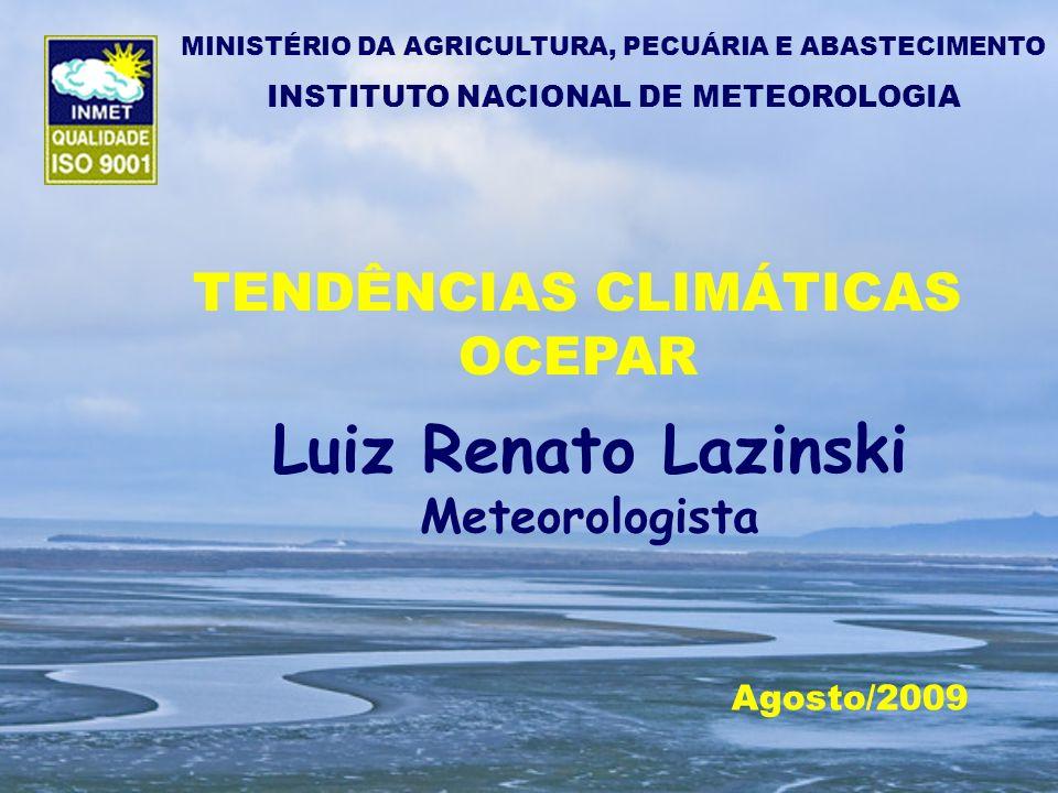 Luiz Renato Lazinski TENDÊNCIAS CLIMÁTICAS OCEPAR Meteorologista