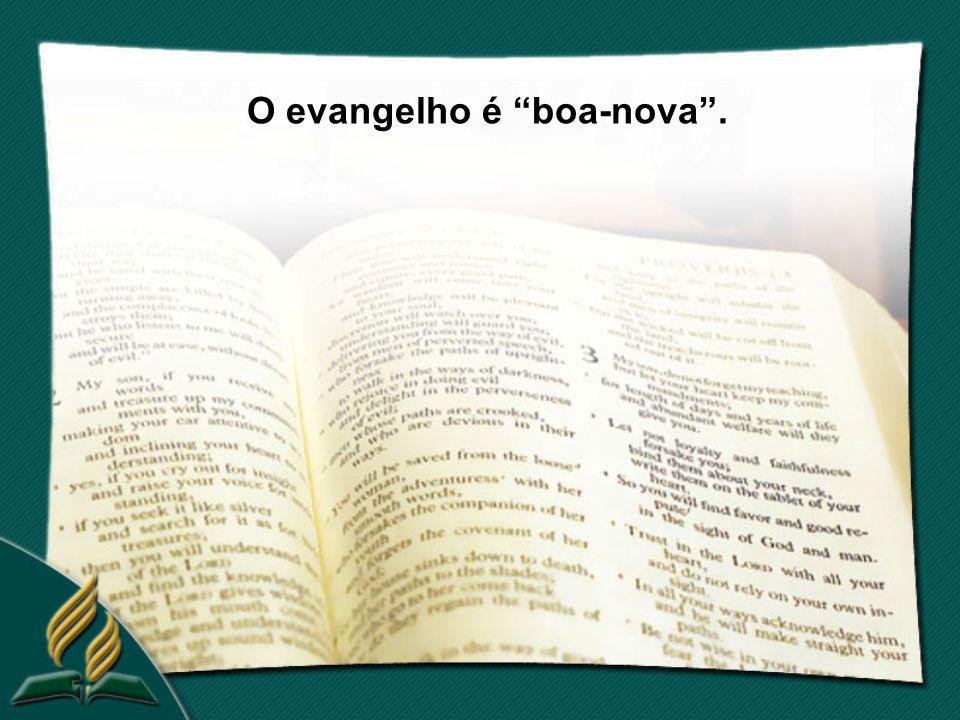 O evangelho é boa-nova .