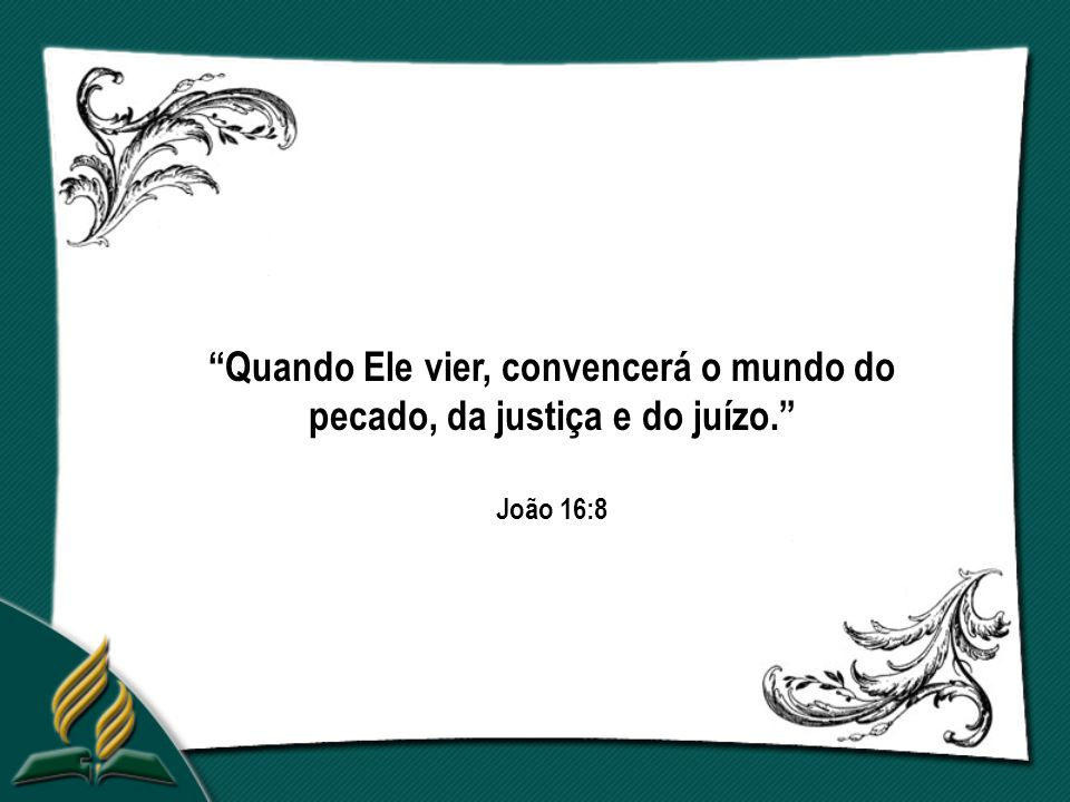 Quando Ele vier, convencerá o mundo do pecado, da justiça e do juízo