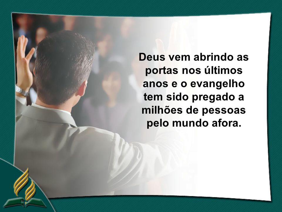 Deus vem abrindo as portas nos últimos anos e o evangelho tem sido pregado a milhões de pessoas pelo mundo afora.