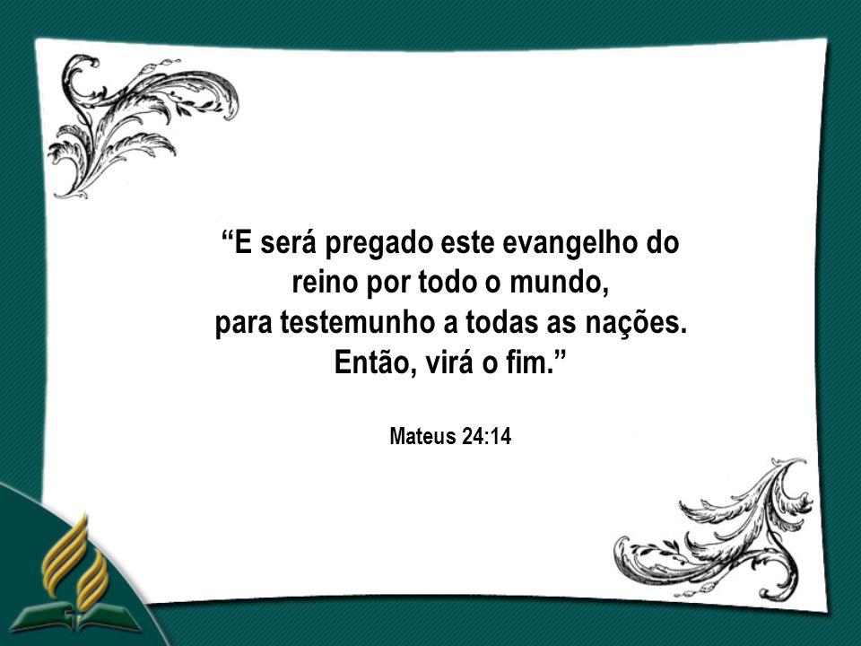 E será pregado este evangelho do reino por todo o mundo, para testemunho a todas as nações. Então, virá o fim.