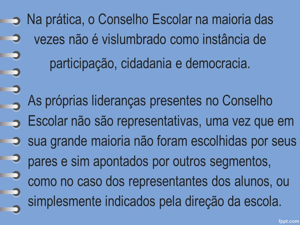 Na prática, o Conselho Escolar na maioria das vezes não é vislumbrado como instância de participação, cidadania e democracia.