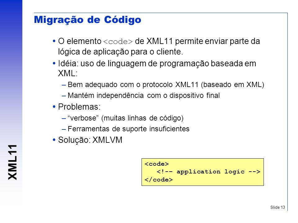 Migração de Código O elemento <code> de XML11 permite enviar parte da lógica de aplicação para o cliente.