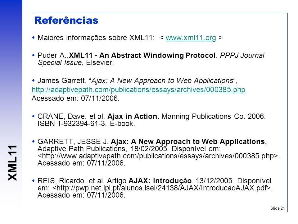 Referências Maiores informações sobre XML11: < www.xml11.org >