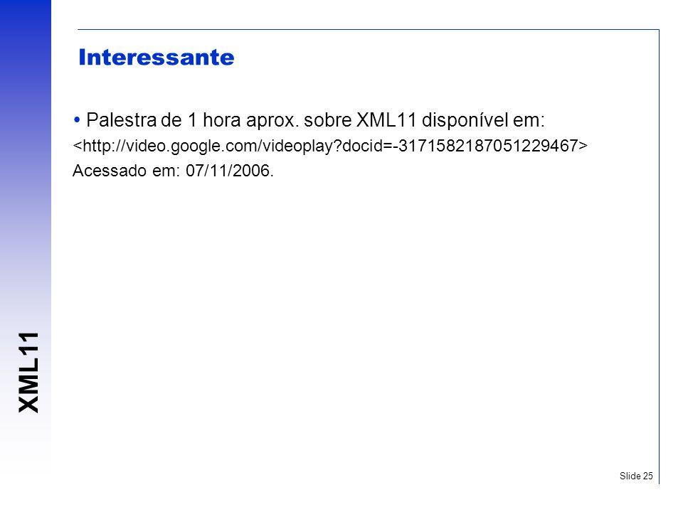 Interessante Palestra de 1 hora aprox. sobre XML11 disponível em: