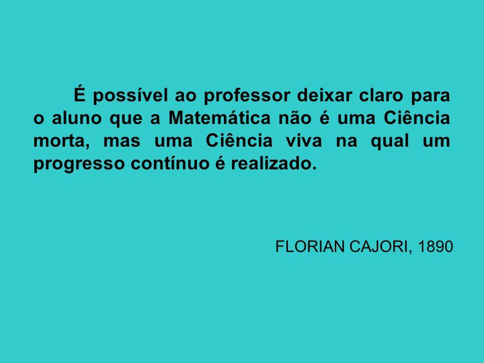 É possível ao professor deixar claro para o aluno que a Matemática não é uma Ciência morta, mas uma Ciência viva na qual um progresso contínuo é realizado.