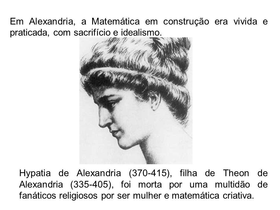 Em Alexandria, a Matemática em construção era vivida e praticada, com sacrifício e idealismo.