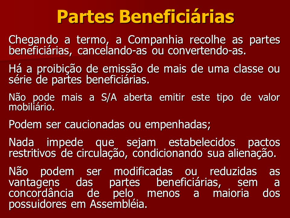 Partes Beneficiárias Chegando a termo, a Companhia recolhe as partes beneficiárias, cancelando-as ou convertendo-as.