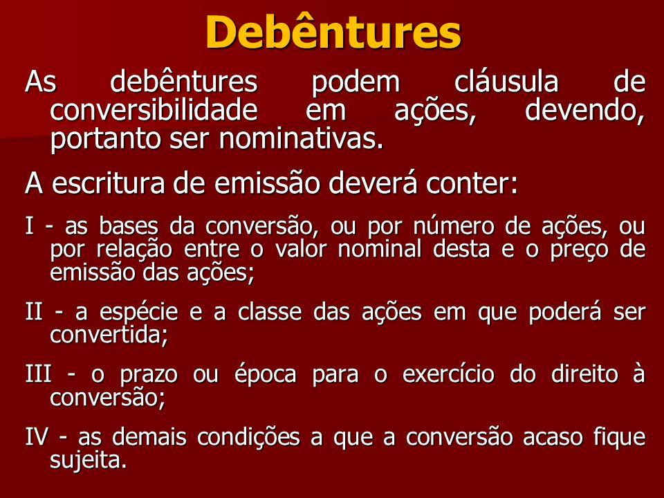 Debêntures As debêntures podem cláusula de conversibilidade em ações, devendo, portanto ser nominativas.