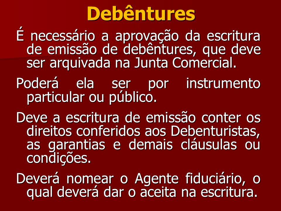 Debêntures É necessário a aprovação da escritura de emissão de debêntures, que deve ser arquivada na Junta Comercial.