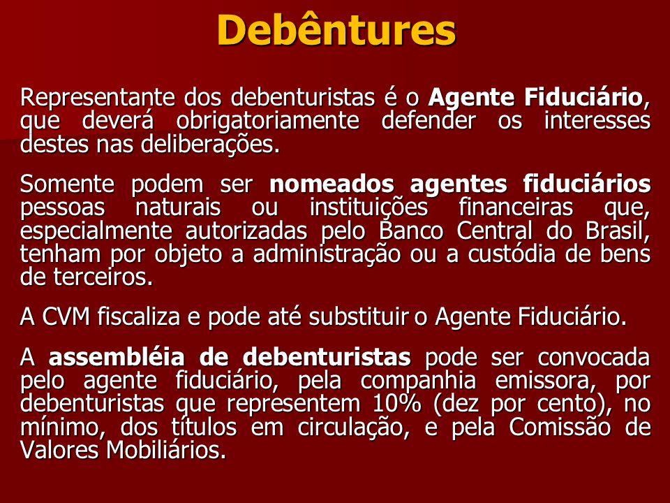 Debêntures Representante dos debenturistas é o Agente Fiduciário, que deverá obrigatoriamente defender os interesses destes nas deliberações.