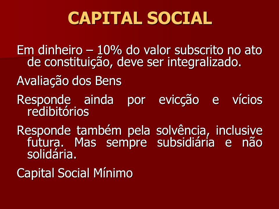 CAPITAL SOCIAL Em dinheiro – 10% do valor subscrito no ato de constituição, deve ser integralizado.