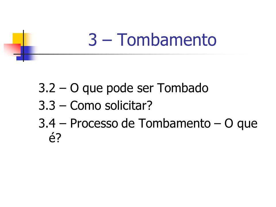 3 – Tombamento 3.2 – O que pode ser Tombado 3.3 – Como solicitar