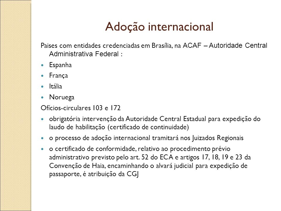 Adoção internacionalPaises com entidades credenciadas em Brasília, na ACAF – Autoridade Central Administrativa Federal :