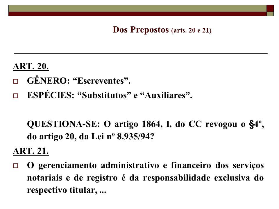 Dos Prepostos (arts. 20 e 21) ART. 20. GÊNERO: Escreventes . ESPÉCIES: Substitutos e Auxiliares .