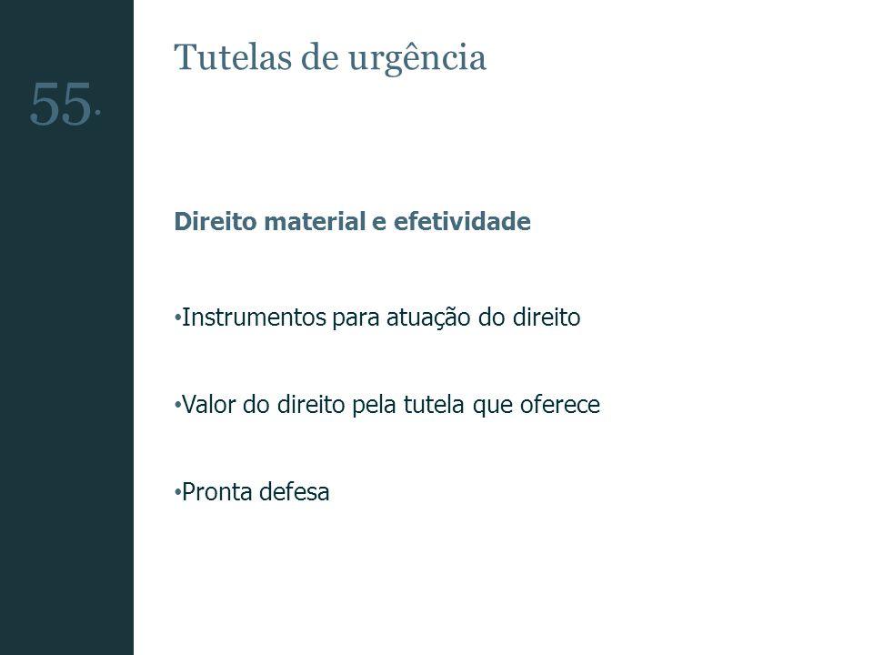 55. Tutelas de urgência Direito material e efetividade