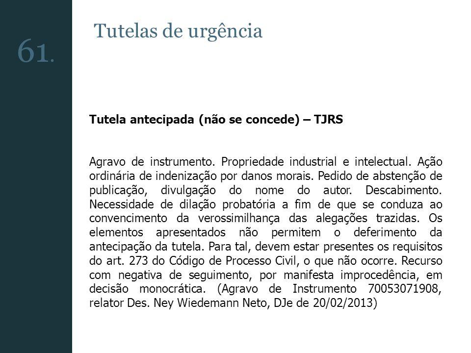 61. Tutelas de urgência Tutela antecipada (não se concede) – TJRS