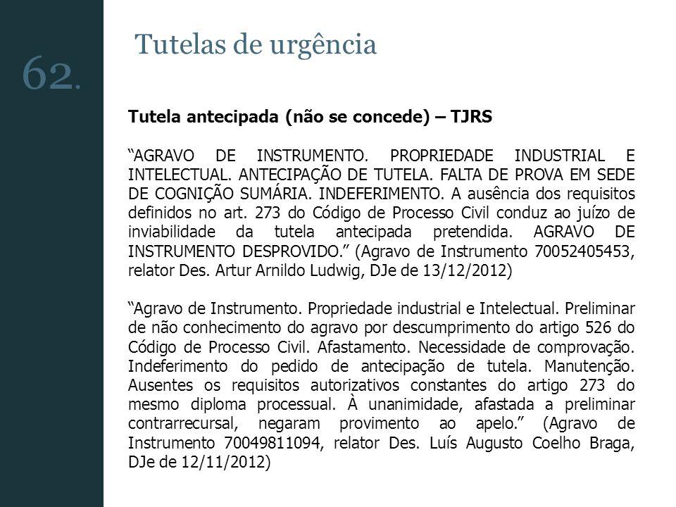 62. Tutelas de urgência Tutela antecipada (não se concede) – TJRS