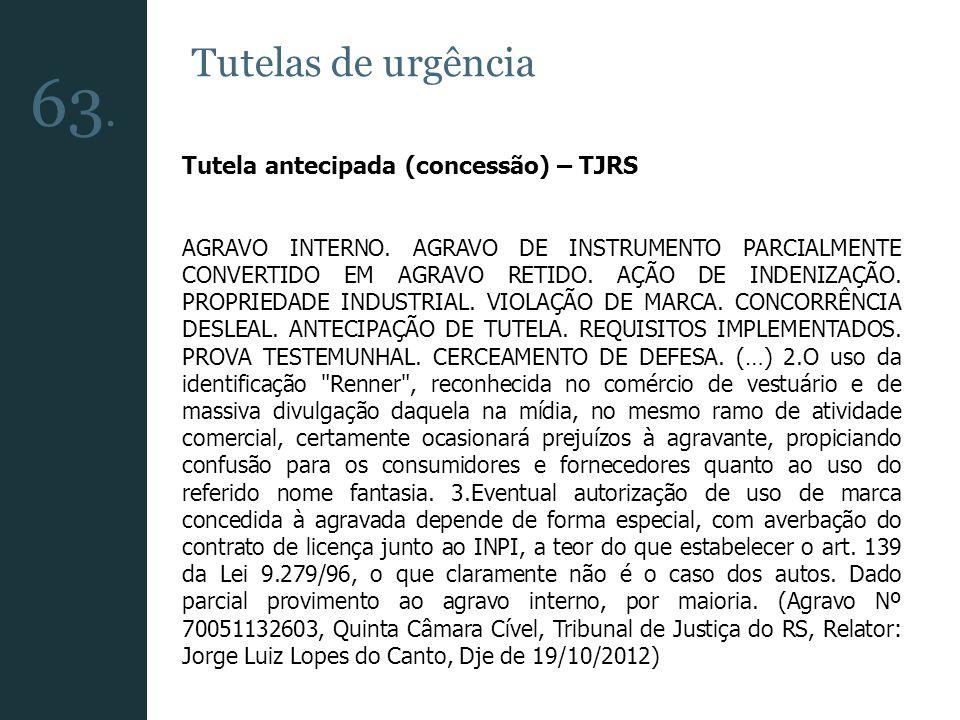 63. Tutelas de urgência Tutela antecipada (concessão) – TJRS