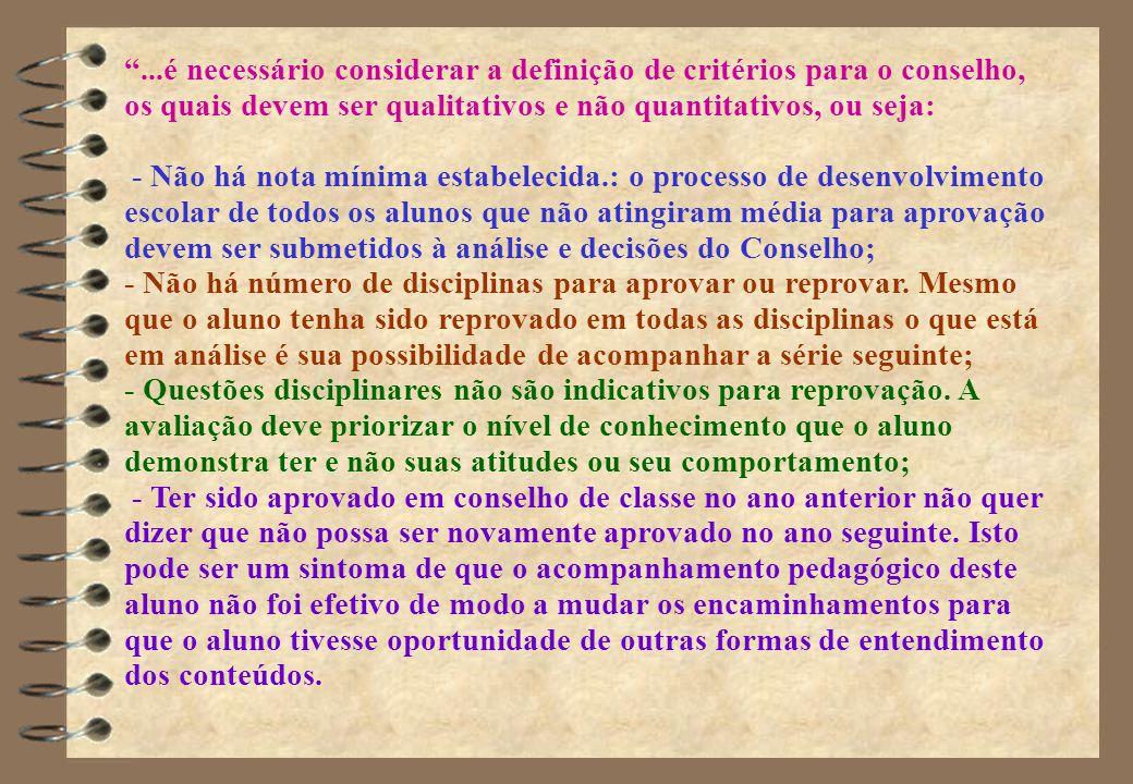 ...é necessário considerar a definição de critérios para o conselho, os quais devem ser qualitativos e não quantitativos, ou seja: