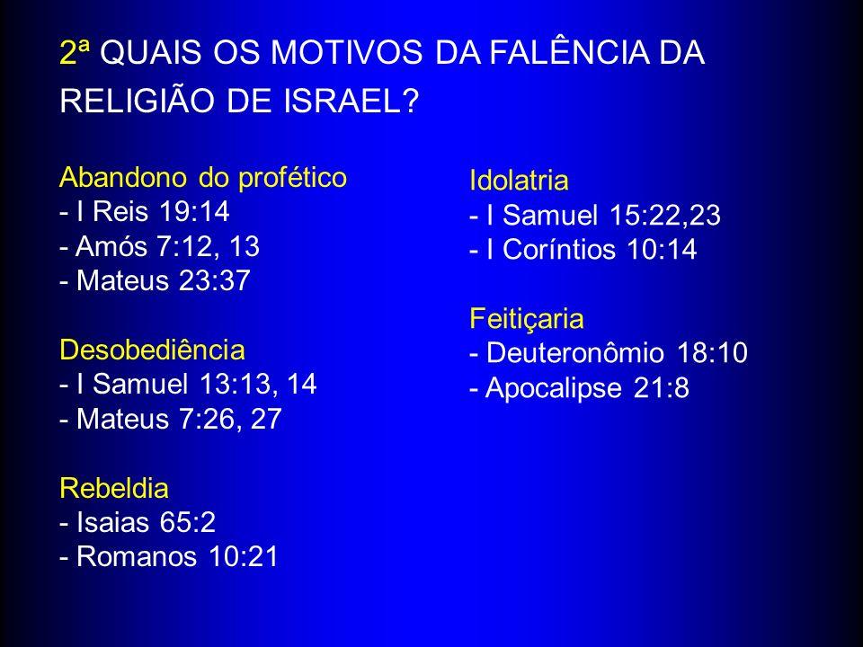 2ª QUAIS OS MOTIVOS DA FALÊNCIA DA RELIGIÃO DE ISRAEL