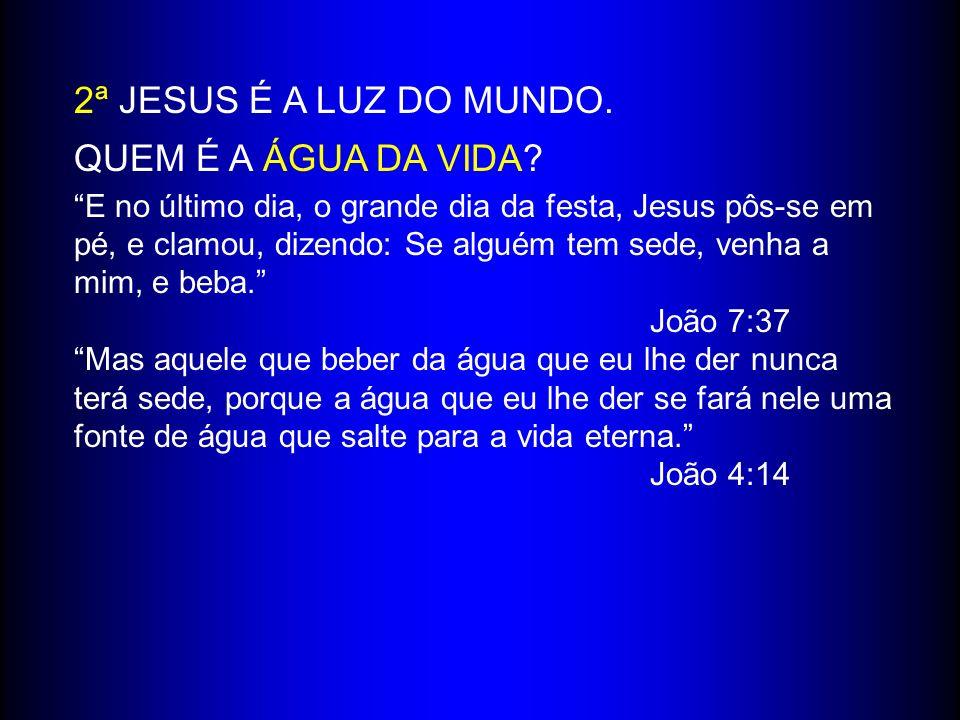 2ª JESUS É A LUZ DO MUNDO. QUEM É A ÁGUA DA VIDA