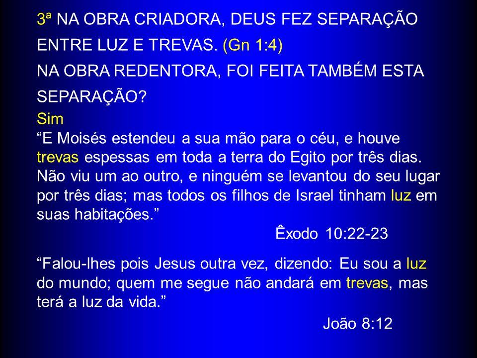 3ª NA OBRA CRIADORA, DEUS FEZ SEPARAÇÃO ENTRE LUZ E TREVAS. (Gn 1:4)