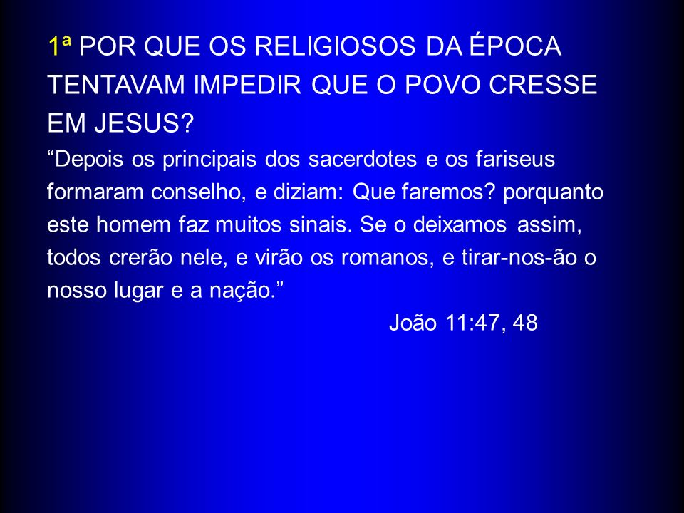 1ª POR QUE OS RELIGIOSOS DA ÉPOCA TENTAVAM IMPEDIR QUE O POVO CRESSE EM JESUS